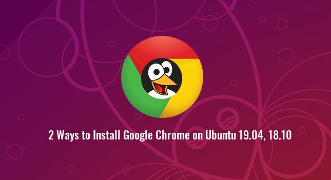 2 Ways to Install Google Chrome on Ubuntu 19.04 and Ubuntu 18.10